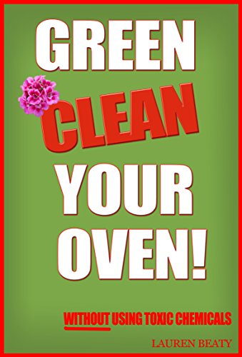 Green Clean Your Oven: 4 Easy Ways To Clean Your Oven Without Using Toxic Chemicals