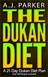 The Dukan Diet: A 21-Day Dukan Diet Plan (Over 100 Dukan Diet Recipes Included) (Dukan Diet Book, dukan diet cookbook, dukan diet recipes, dukan diet, ... dukan diet attack phase, the dukan diet)