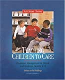 img - for Teaching Children to Care: Classroom Management for Ethical and Academic Growth, K-8 [Paperback] book / textbook / text book