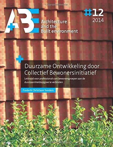 Duurzame Ontwikkeling Door Collectief Bewonersinitiatief: Leidraad Voor Professionals Om Bewonersgroepen Aan De Duurzaamheidsopgave Te Verbinden (A+Be | Architecture And The Built Environment)
