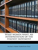 img - for What women want; an interpretation of the feminist movement book / textbook / text book