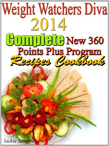 Weight Watchers 2014 Complete New 360 Points Plus Program Recipes Cookbook by Jackie Jasmine