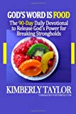 Kimberly Taylor God's Word is Food: The 90-Day Daily Devotional to Release God's Power for Breaking Strongholds