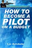 How To Become A Pilot On A Budget (Your A To Z Guide To Pilots Licences in UK, Pilot Training and How To Become An Airline Pilot) (English Edition)