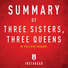 Summary of Three Sisters, Three Queens by Philippa Gregory: Includes Analysis Audiobook by  Instaread Narrated by Susan Murphy