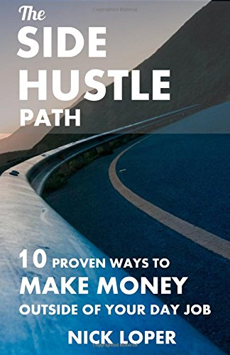 The Side Hustle Path: 10 Proven Ways to Make Money Outside of Your Day Job (Volume 1) (Side Business compare prices)
