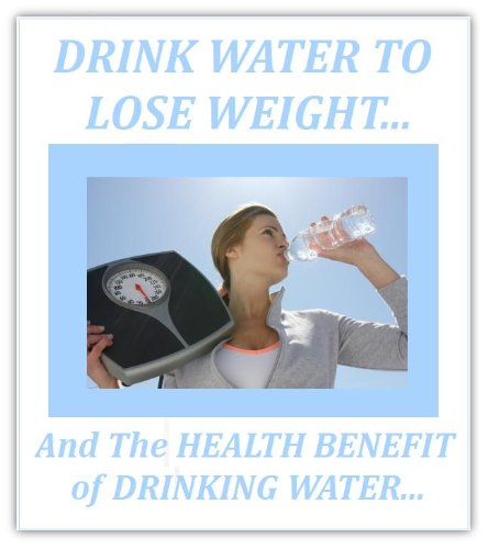 Drinking Water To Lose Weight - And Many Other Health Benefits...