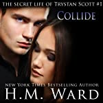Collide: The Secret Life of Trystan Scott, Volume 1 | H.M. Ward