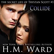 Collide: The Secret Life of Trystan Scott, Volume 1 | [H.M. Ward]