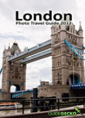 London Photo Travel Guide 2012: Enjoy London and Take Great Photos