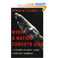 When a Nation Forgets God: 7 Lessons We Must Learn from Nazi Germany by Erwin W. Lutzer and Erwin W. W.. Lutzer