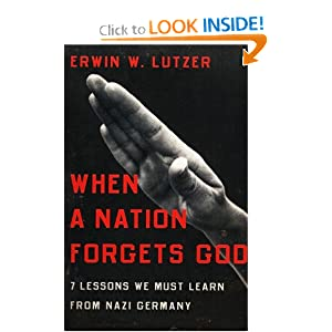 When a Nation Forgets God: 7 Lessons We Must Learn from Nazi Germany by Erwin W. Lutzer