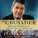 The Crusader: Ronald Reagan and the Fall of Communism (       UNABRIDGED) by Paul Kengor Narrated by John Pruden