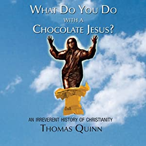 What Do You Do with a Chocolate Jesus?: An Irreverent History of Christianity | [Thomas Quinn]