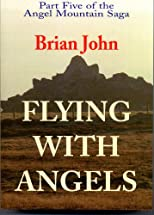 Flying with Angels (The Angel Mountain Saga)