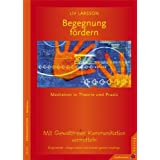 """Begegnung f�rdern: Mediation in Theorie und Praxis. Mit Gewaltfreier Kommunikation vermittelnvon """"Larsson Liv"""""""