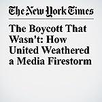 The Boycott That Wasn't: How United Weathered a Media Firestorm | james B. Stewart