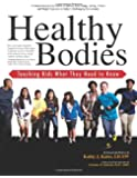 Healthy Bodies; Teaching Kids What They Need to Know: A Comprehensive Curriculum to Address Body Image, Eating, Fitness and Weight Concerns in Today's Challenging Environment (Volume 3)