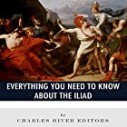 Everything You Need to Know About the Iliad Hörbuch von  Charles River Editors Gesprochen von: Colin Fluxman