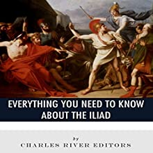 Everything You Need to Know About the Iliad Audiobook by  Charles River Editors Narrated by Colin Fluxman