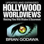 Hollywood Worldviews: Watching Films with Wisdom & Discernment | Brian Godawa
