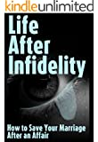 Life After Infidelity: How to Save Your Marriage After an Affair (English Edition)