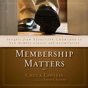Membership Matters: Insights from Effective Churches on New Member Classes and Assimilation | [Chuck Lawless]