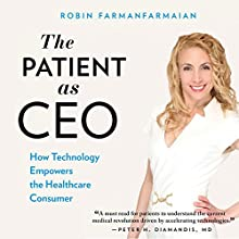 The Patient as CEO: How Technology Empowers the Healthcare Consumer Audiobook by Robin Farmanfarmaian Narrated by Robin Farmanfarmaian