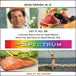 Let It All Go: A Guided Meditation from THE SPECTRUM | [Dean Ornish, Anne Ornish]