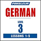 German Level 3 Lessons 1-5: Learn to Speak and Understand German with Pimsleur Language Programs Rede von  Pimsleur Gesprochen von:  Pimsleur