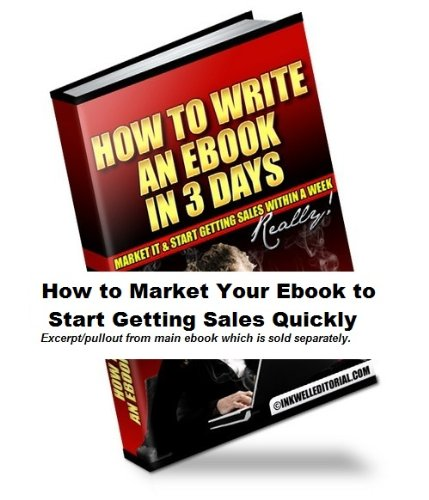"""How to Market Your Ebook to Start Getting Sales Quickly (Excerpt from """"How to Write an Ebook in 3 Days, Market It & Start Getting Sales within a Week -- Really!"""")"""