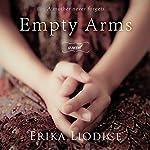 Empty Arms: A Novel | Erika Liodice