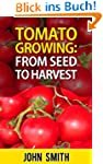 Tomato Growing - From Seed To Harvest...