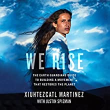 We Rise: The Earth Guardians Guide to Building a Movement That Restores the Planet Audiobook by Xiuhtezcatl Martinez Narrated by Drew Caiden