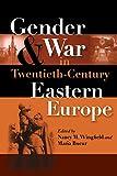 Gender and War in Twentieth-Century Eastern Europe
