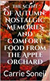 The Scent of Autumn: Nostalgic Memories and Comfort Food from the Apple Orchard