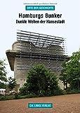 Hamburgs Bunker: Dunkle Welten der Hansestadt (Orte der Geschichte)