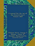 A manual for the use of the General Court Volume 1869