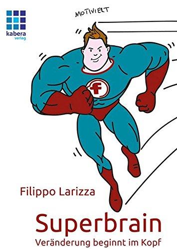 Superbrain: Veränderung beginnt im Kopf (Filippo Larizza)