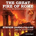 The Great Fire of Rome: The Fall of the Emperor Nero and His City Audiobook by Stephen Dando-Collins Narrated by John Lescault