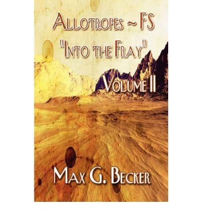 [ [ [ Allotropes - Fs Into the Fray: Volume II [ ALLOTROPES - FS INTO THE FRAY: VOLUME II ] By Becker, Max G ( Author )May-19-2008 Paperback PDF