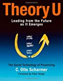 img - for Theory U: Leading from the Future as It Emerges by C. Otto Scharmer (2009) Paperback book / textbook / text book