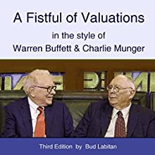 A Fistful of Valuations in the Style of Warren Buffett & Charlie Munger (Third Edition, 2015) (       UNABRIDGED) by Bud Labitan Narrated by Bud Labitan