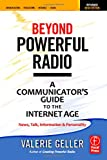 Beyond Powerful Radio: A Communicator's Guide to the Internet AgeNews, Talk, Information & Personality for Broadcasting, Podcasting, Internet, Radio
