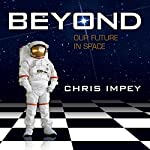 Beyond: Our Future in Space | Chris Impey