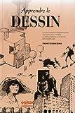 Apprendre le dessin : Une succession d'expériences ludiques pour s'initier, se perfectionner et cultiver son inventivité