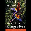 Small Wonder (       UNABRIDGED) by Barbara Kingsolver Narrated by Barbara Kingsolver
