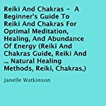 Reiki and Chakras: A Beginner's Guide to Reiki and Chakras for Optimal Meditation, Healing, and Abundance of Energy | Janelle Watkinson