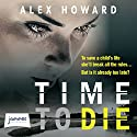 Time to Die Audiobook by Alex Howard Narrated by Adjoa Andoh