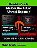 Master the Art of Unreal Engine 4 - Blueprints - Double Pack #1: Book #1 and Extra Credits - HUD,  Blueprint Basics, Variables, Paper2D, Unreal Motion Graphics and more!
